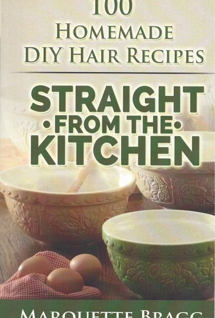 Straight From the Kitchen: 100 Homemade DIY Hair Recipes