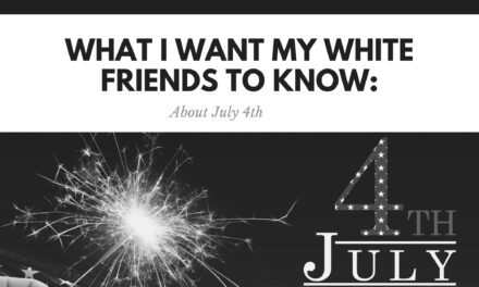 What i want my white friends to know: about july 4th
