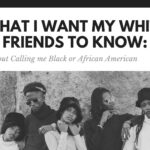 What I want my friends to know :  about calling me black or african american