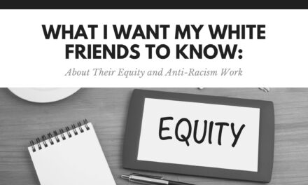 what i want my white friends to know : about their equity and anti-racism work